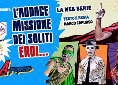 L'audace missione dei soliti eroi… la web serie